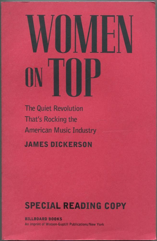 Women on Top: The Quiet Revolution That's Rocking the American Music Industry. James DICKERSON.