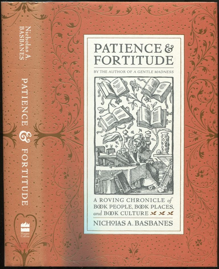 Patience & Fortitude: A Roving Chronicle of Book People, Book Places, and Book Culture. Nicholas A. BASBANES.