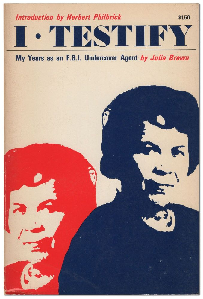 I Testify: My Years as an Undercover Agent for the FBI. Julia BROWN.