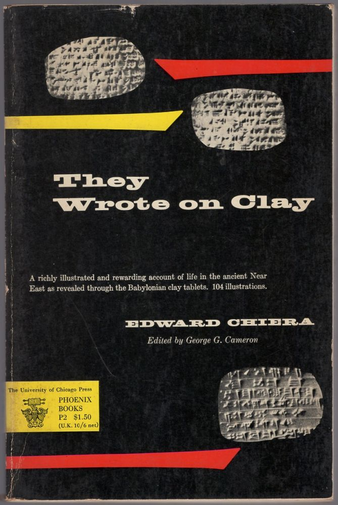 They Wrote on Clay: The Babylonian Tablets Speak Today. Edward CHIERA.