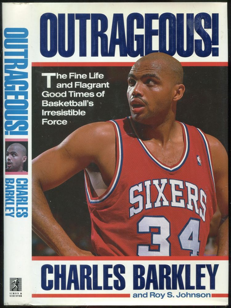 Outrageous!: The Fine Life and Flagrant Good Times of Basketball's Irresistible Force. Charles BARKLEY, Roy S. Johnson.