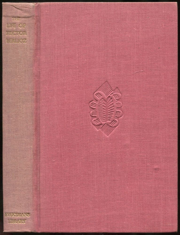 The Life of Hector Berlioz (Everyman's Library, No. 602). Hector BERLIOZ.