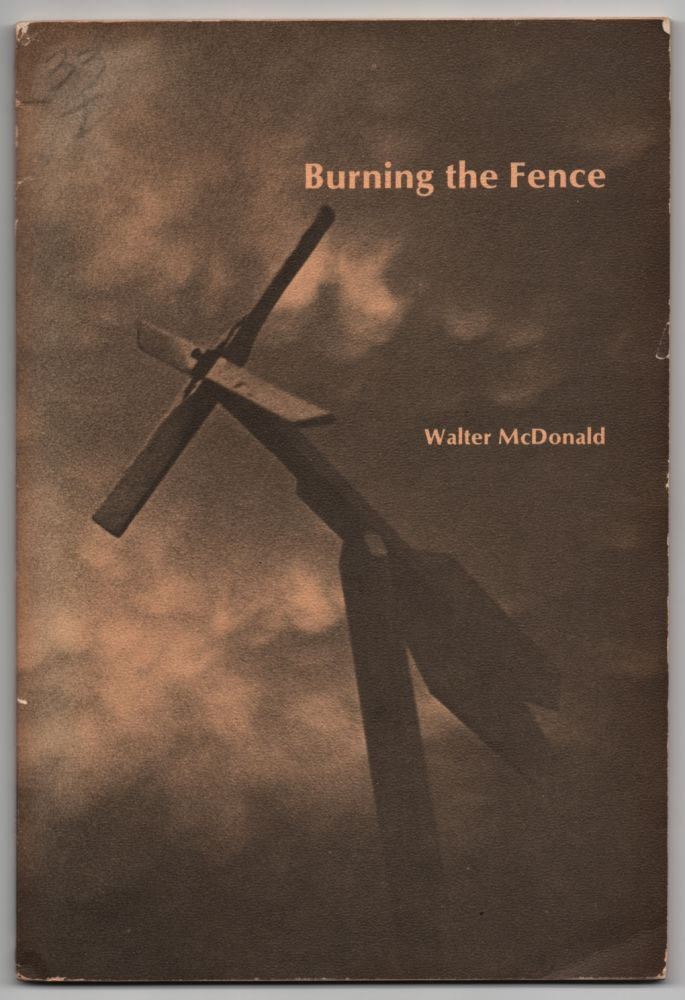 Burning the Fence. Walter MCDONALD.