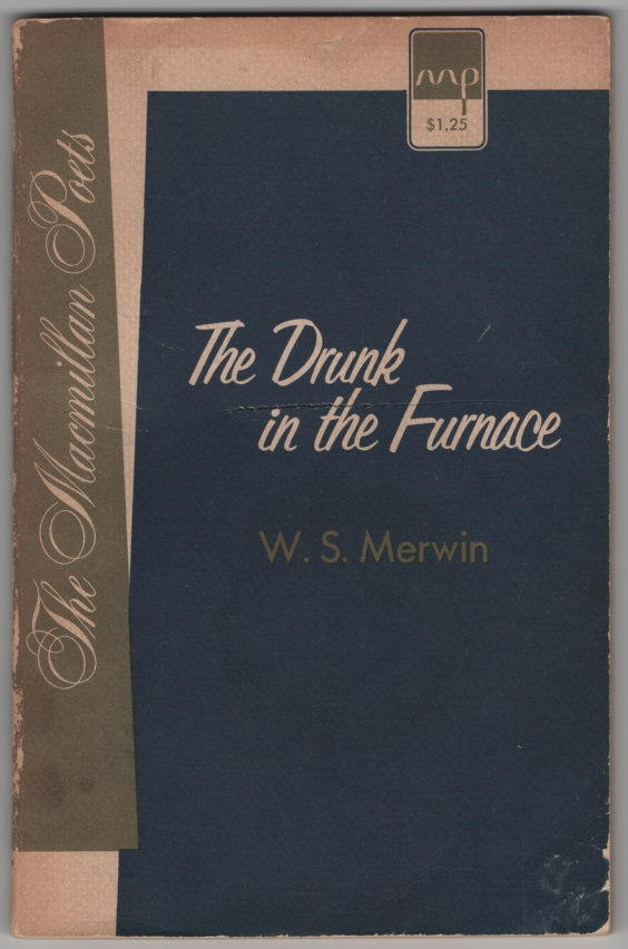 The Drunk in the Furnace. W. S. MERWIN.
