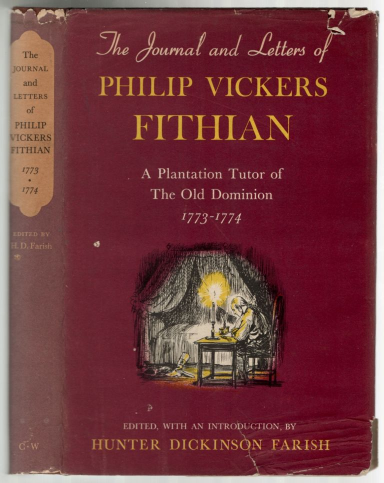 Journal & Letters of Philip Vickers Fithian, 1773-1774: A Plantation Tutor of the Old Dominion. Hunter Dickinson FARISH.