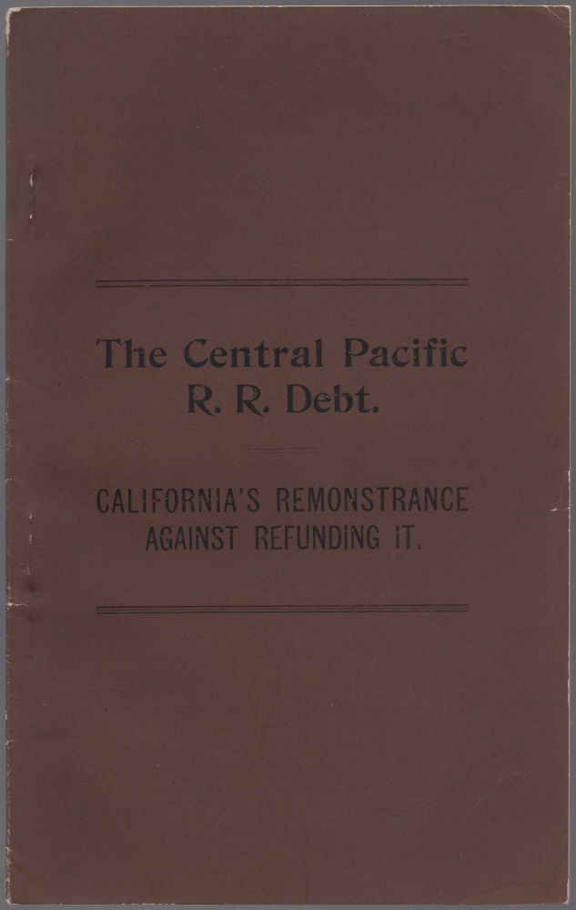 The Central Pacific R.R. Debt.: California's Remonstrance Against Refunding It