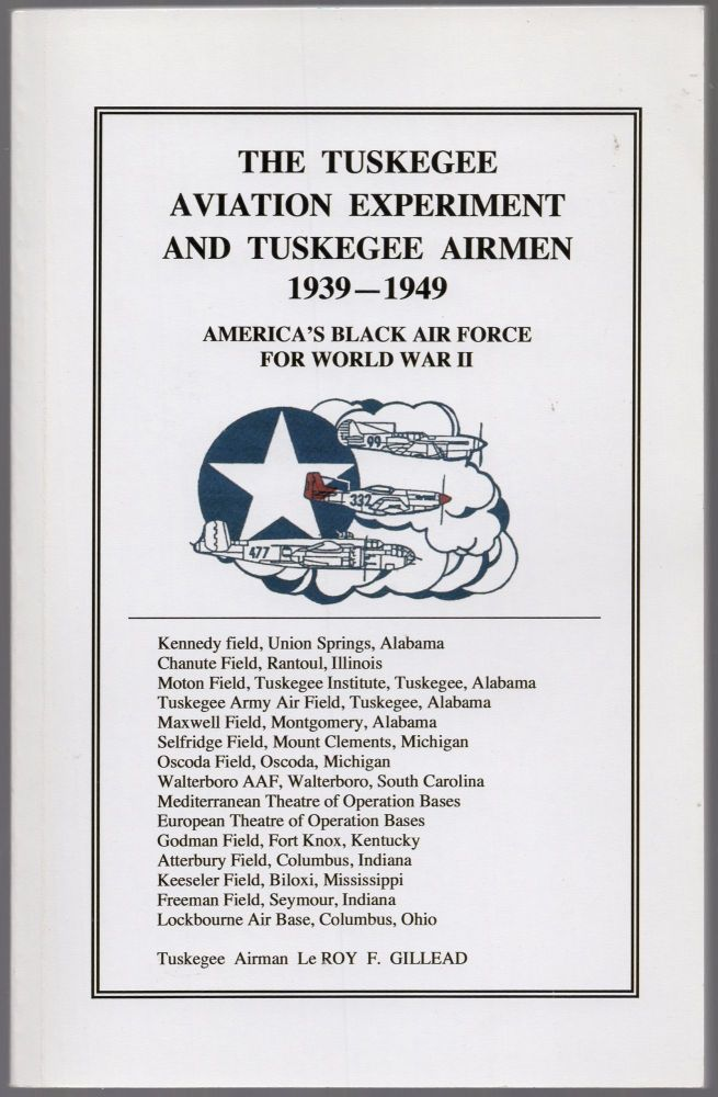 The Tuskegee Aviation Experiment and Tuskegee Airmen 1939 - 1949: America's Black Air Force for World War II. Le Roy F. GILLEAD.