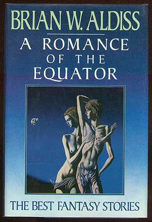 A Romance of the Equator: The Best Fantasy Stories of Brian W. Aldiss. Brian W. ALDISS.