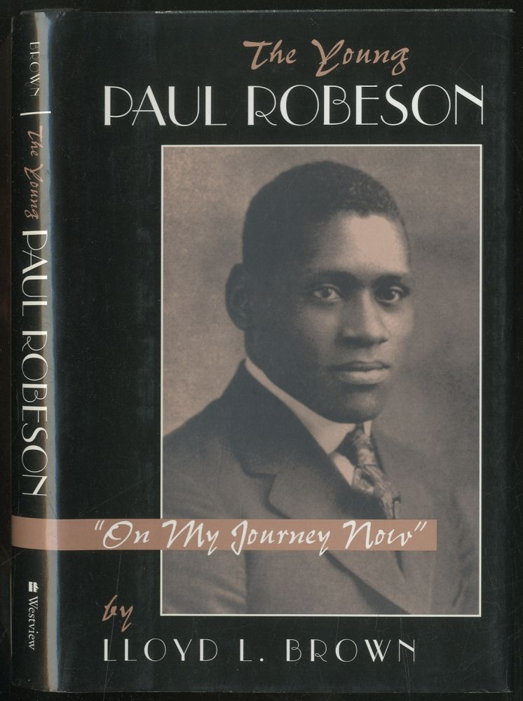 The Young Paul Robeson: On My Journey Now. Lloyd L. BROWN.