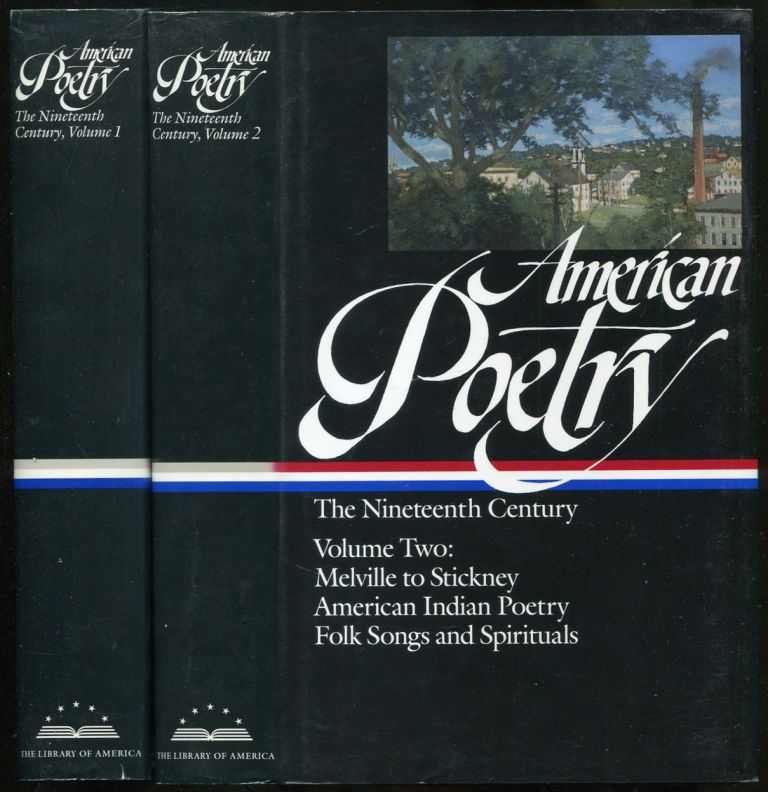 American Poetry: The Nineteenth Century: Volume One: Freneau to Whitman [and] Volume Two: Melville to Stickney, American Indian Poetry, Folk Songs, and Spirituals (The Library of America Series)