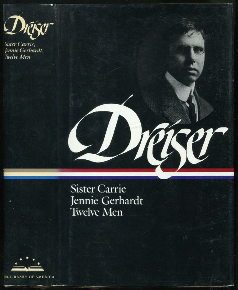 Theodore Dreiser: Sister Carrie, Jennie Gerhardt, Twelve Men (The Library of America Series). Theodore DREISER.