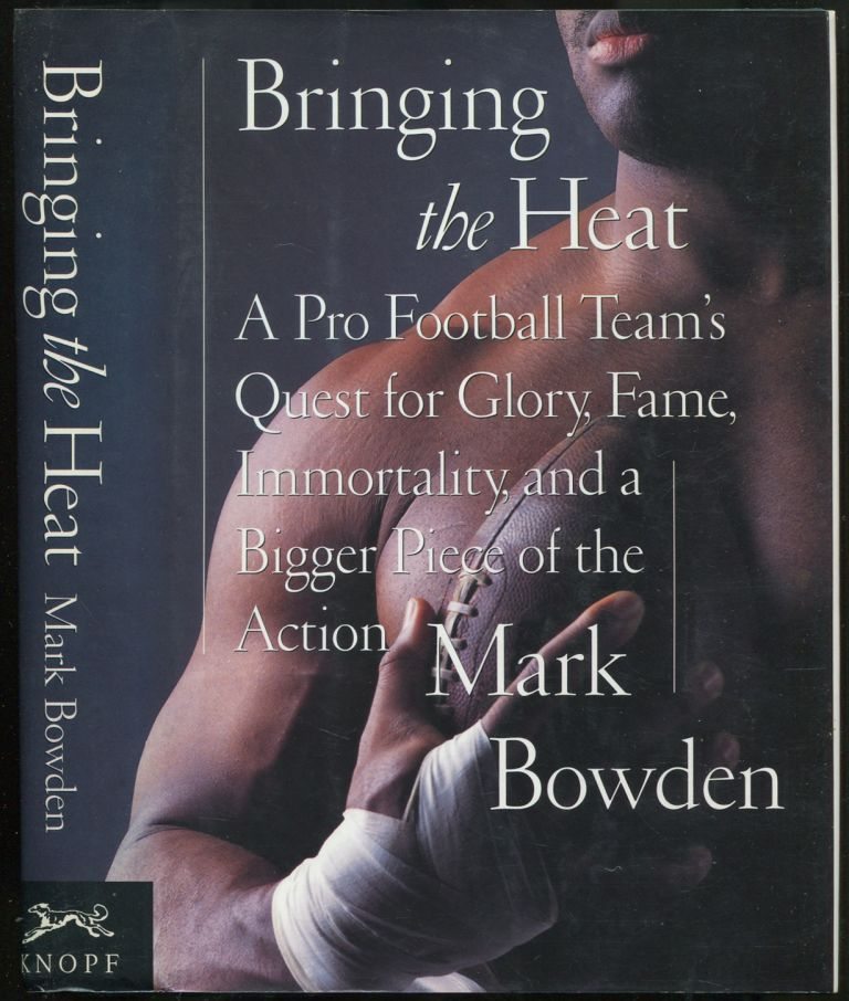 Bringing the Heat: A Pro Football Team's Quest for Glory, Fame, Immortality, and a Bigger Piece of the Action. Mark BOWDEN.