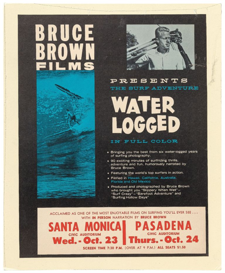 [Broadside]: Bruce Brown Films Presents The Surf Adventure Waterlogged in Full Color. Bringing you the best from six water-logged years of surfing photography... in person narration by Bruce Brown. Santa Monica & Pasadena Civic Auditorium, Oct. 2-24, [1963]. Bruce BROWN.