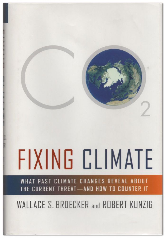 Fixing Climate: What Past Climate Changes Reveal About the Current Threat and How to Counter It. Wallace S. BROECKER, Robert Kunzig.