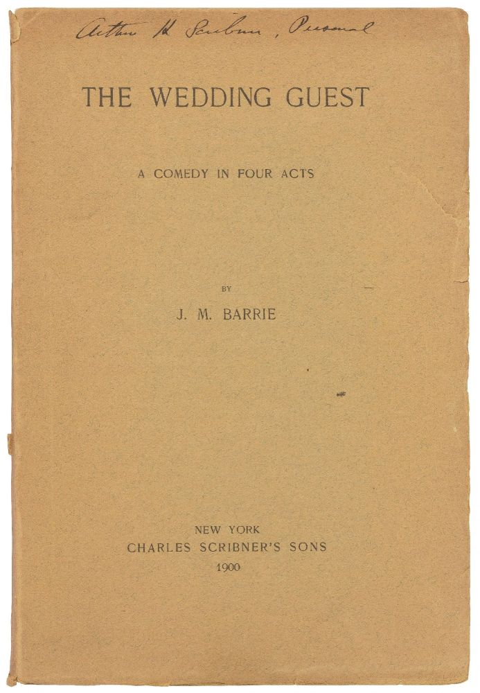 The Wedding Guest: A Comedy in Four Acts. J. M. BARRIE.