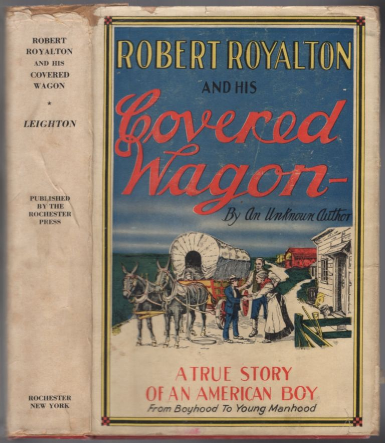 Robert Royalton and His Covered Wagon: the Veteran's Son who fought his own battles with the power of inspiration and courted the woman he loved in a locomotive cab and on the banks of the Wabash. John Jay LEIGHTON.
