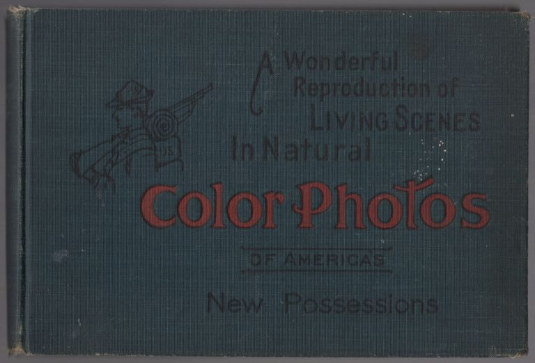 [Cover title]: A Wonderful Reproduction of Living Scenes in Natural Color Photos of America's New Possessions
