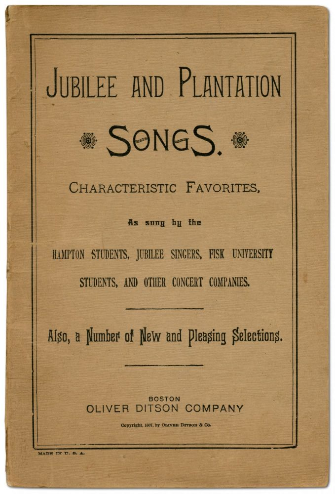 Jubilee and Plantation Songs. Characteristic Favorites, As Sung by the Hampton Students, Jubilee Singers, Fisk University Students, and Other Concert Companies. Also, a Number of New and Pleasing Selections