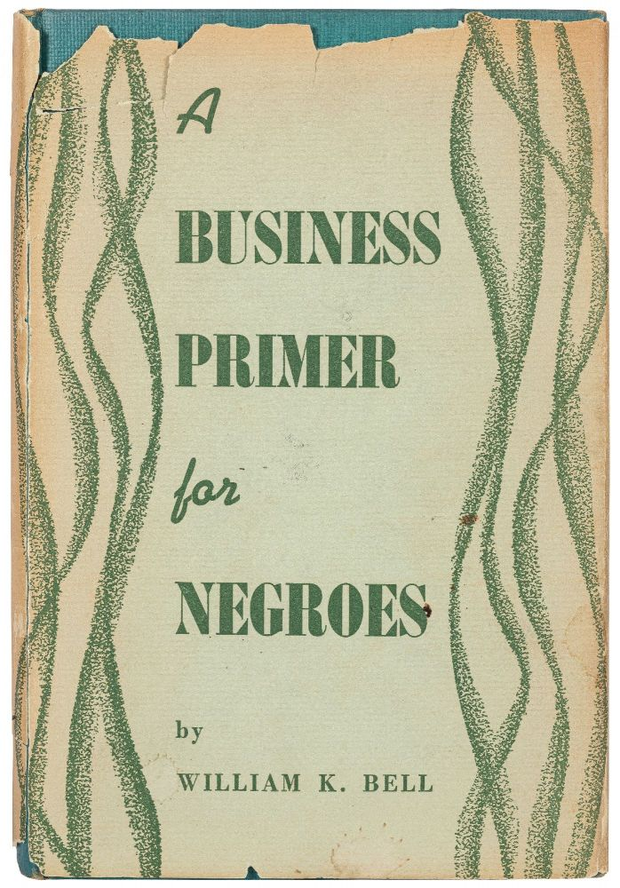 A Business Primer for Negroes. William K. BELL.