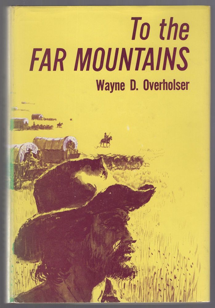 To the Far Mountains. Wayne D. OVERHOLSER.