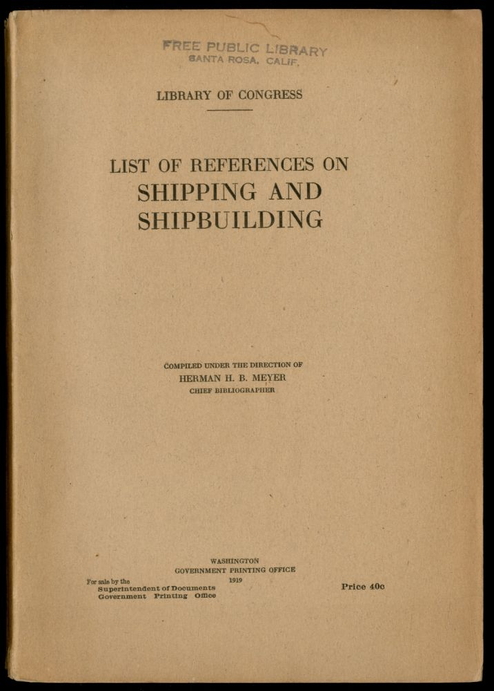 List of References on Shipping and Shipbuilding. Herman H. B. MEYER.