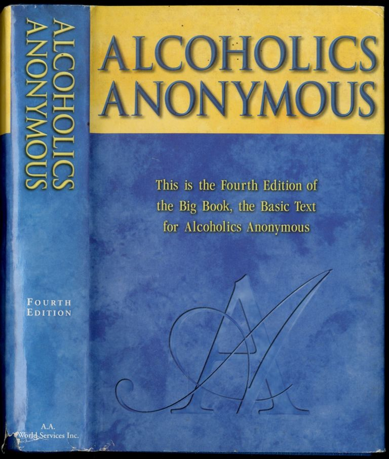 Alcoholics Anonymous: The story of how many thousands of men and women have recovered from Alcoholism: Fourth Edition