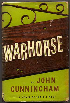 Warhorse: A Novel of the Old West. John CUNNINGHAM.