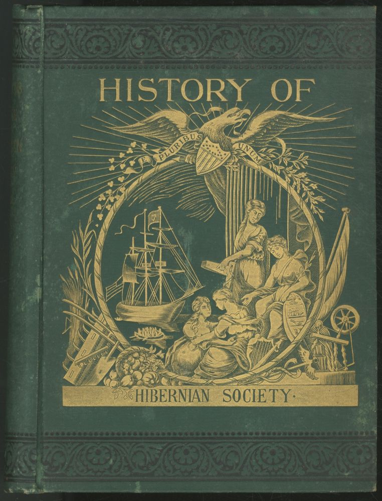 History of the Friendly Sons of St. Patrick and of the Hibernian Society for the Relief of Emigrants from Ireland, March 17, 1771 - March 17, 1892. John H. CAMPBELL.