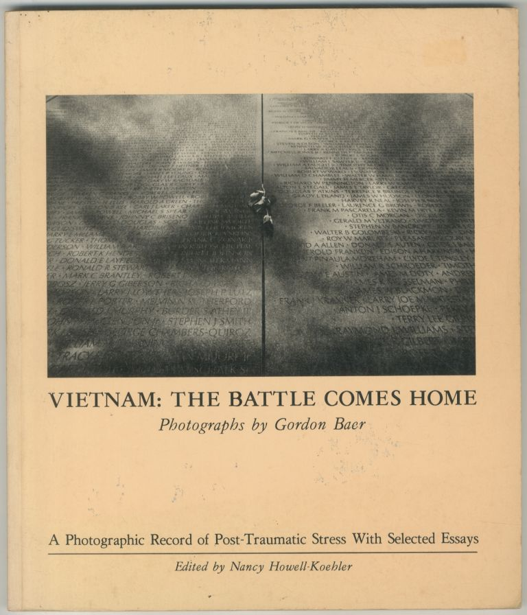 Vietnam: The Battle Comes Home: A Photographic Record of Post-Traumatic Stress with Selected Essays. Gordon BAER, Nancy Howell-Koehler.