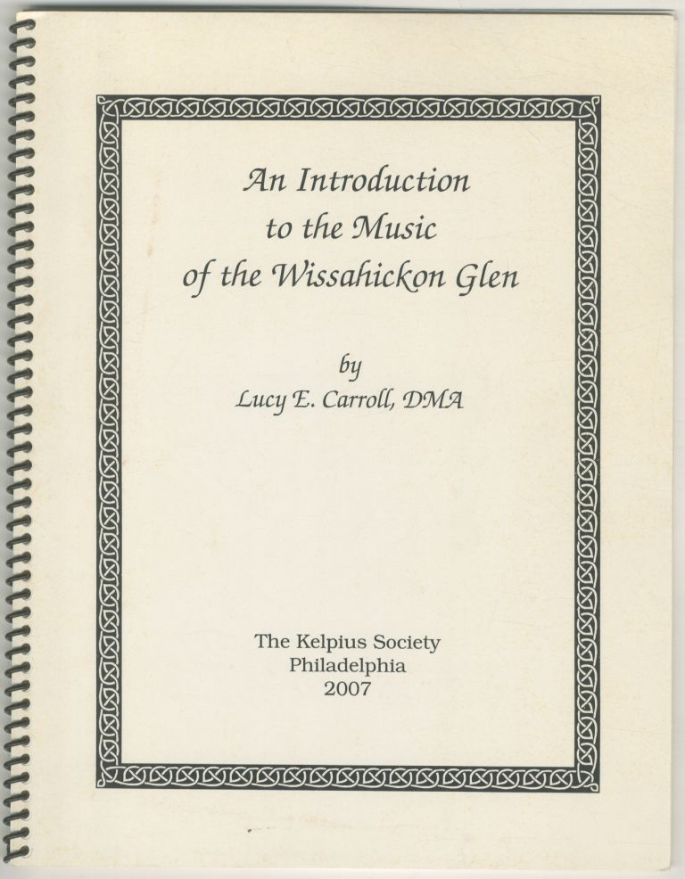 An Introduction to the Music of the Wissahickon Glen. Lucy E. CARROLL.