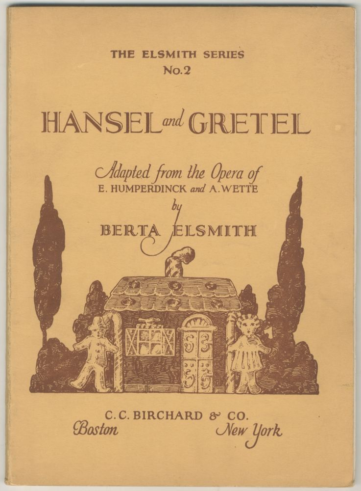 Hansel and Gretel: The Opera of E. Humperdinck. Translated and Adapted into an English Song-Play in Three Acts: (The Elsmith Series: No. 2). Berta ELSMITH.