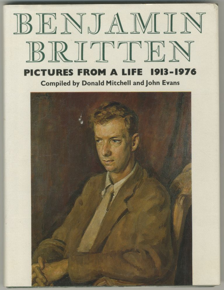 Pictures from a Life: Benjamin Britten, 1913 - 1976. Donald MITCHELL, the assistance of John Evans.