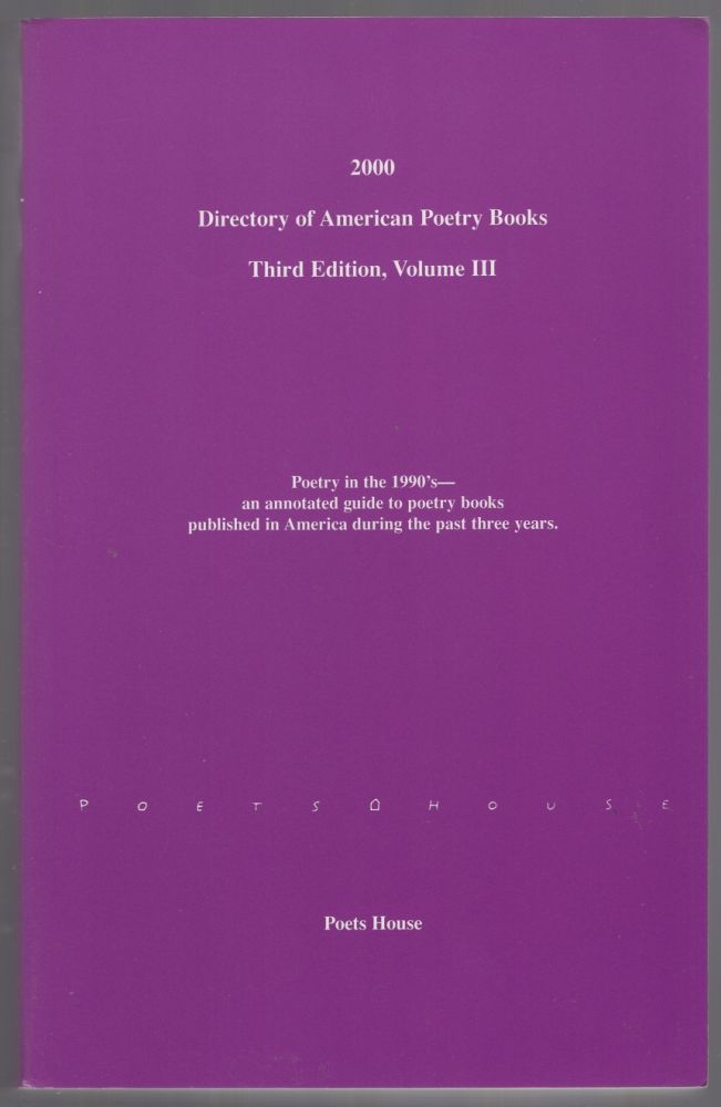 Directory of American Poetry Books: Third Edition, Volume III. Poets House.