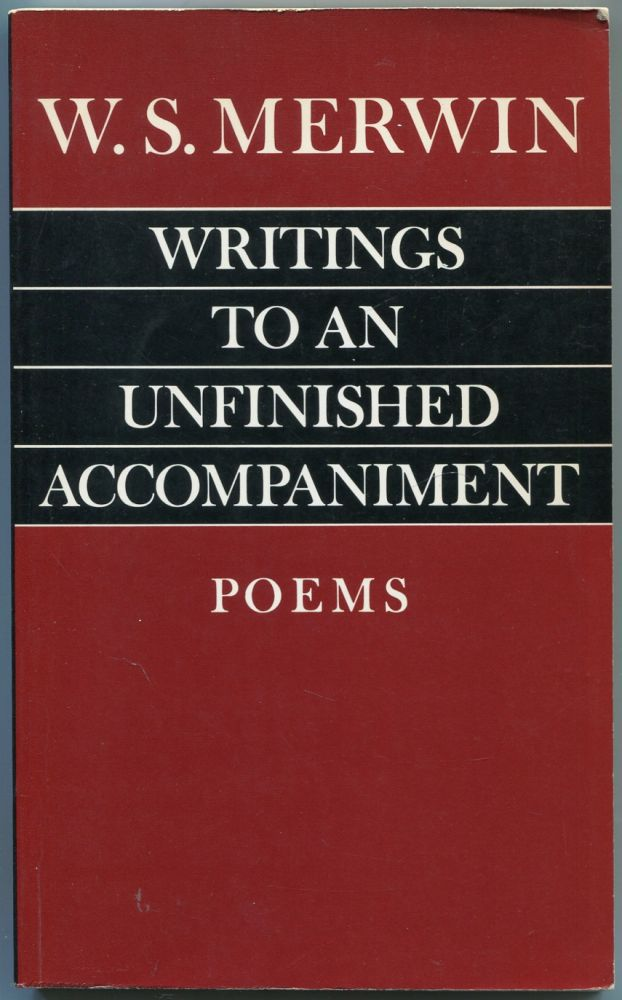 Writings to an Unfinished Accompaniment. W. S. MERWIN.
