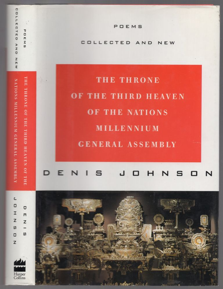 The Throne of the Third Heaven of the Nations Millennium General Assembly: Poems Collected and New. Denis JOHNSON.