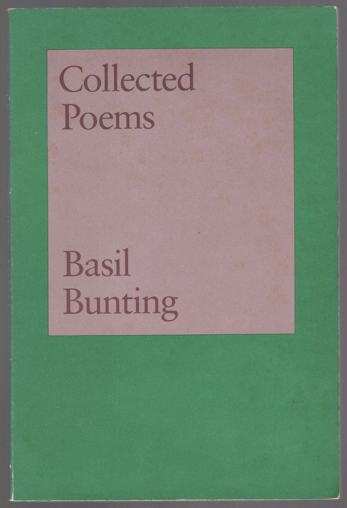 Collected Poems: Basil Bunting. Basil BUNTING.