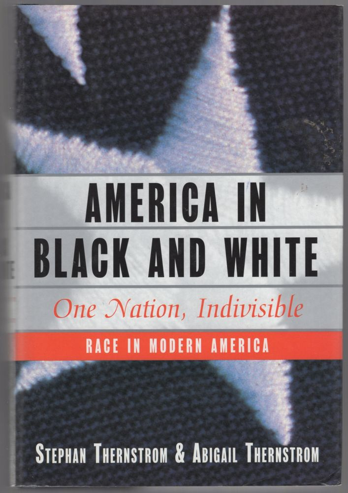 America in Black and White: One Nation, Indivisible. Stephan THERNSTROM, Abigail Thernstrom.