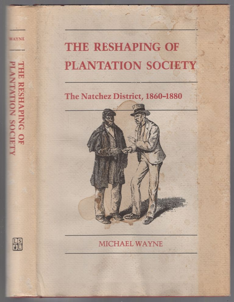 The Reshaping of Plantation Society: The Natchez District, 1860-1880. Michael WAYNE.