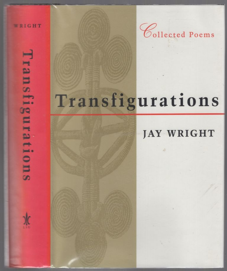 Transfigurations: Collected Poems. Jay WRIGHT.