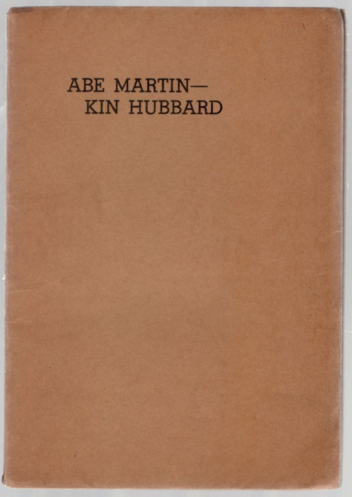 Abe Martin - Kin Hubbard: A Study of a Character and HIs Creator intended Primarily as a Check List of the Abe Martin Books, but Enlarged to Include a Sketch of the Life of Frank McKinney Hubbard and the Evolution of Abe Martin. Blanche STILLSON, Dorothy Ritter Russo.