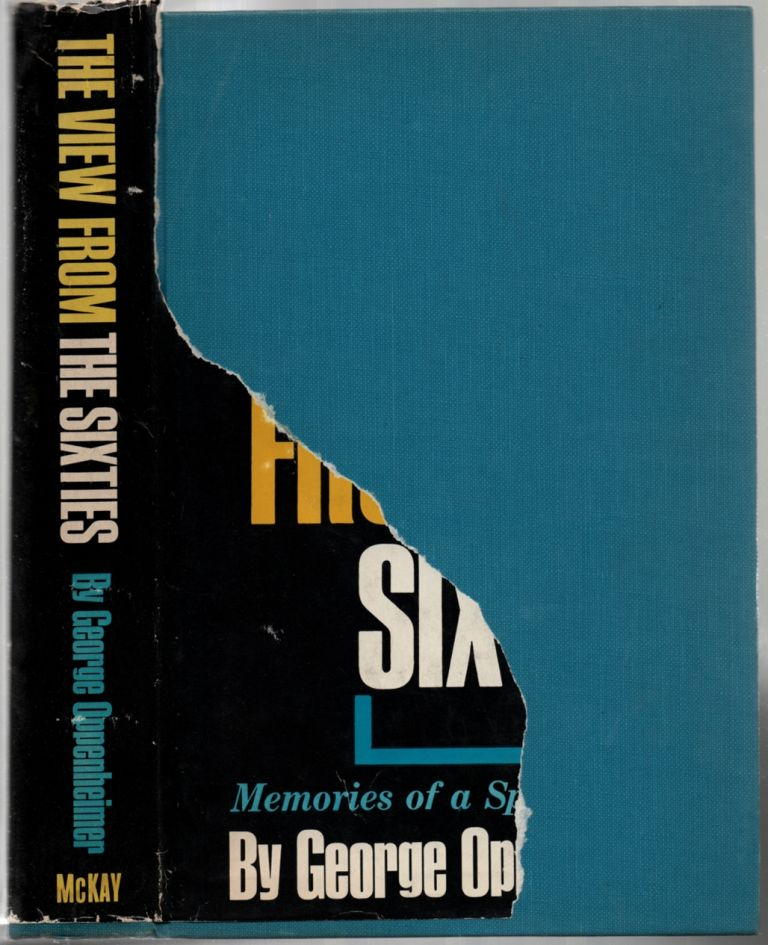 The View From the Sixties: Memories of a Spent Life. George OPPENHEIMER.