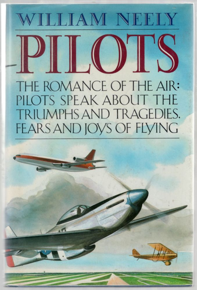 Pilots: The Romance of the Air: Pilots Speak About the Triumphs and Tragedies, Fears and Joys of Flying. William NEELY.