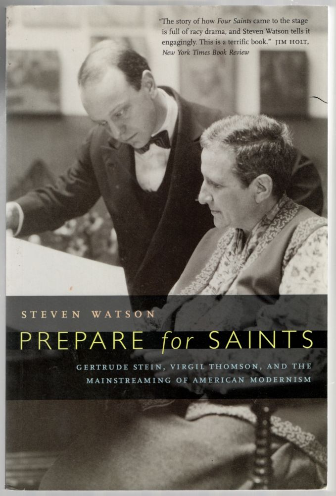 Prepare for Saints: Gertrude Stein, Virgil Thomson, and the Mainstreaming of American Modernism. Steven WATSON.