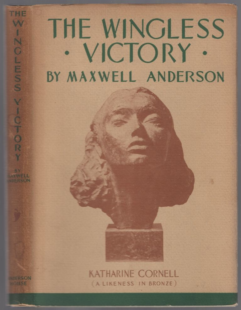 The Wingless Victory: A Play in Three Acts. Maxwell ANDERSON.