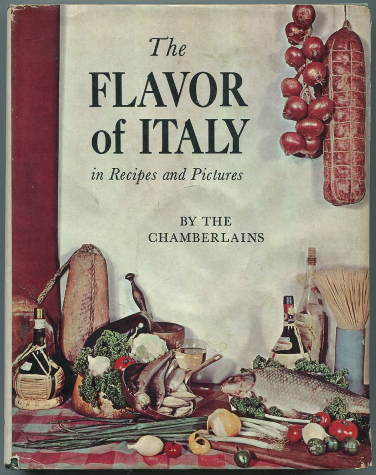 The Flavor of Italy in Recipes and Pictures. Narcissa G. and Narcisse CHAMBERLAIN.