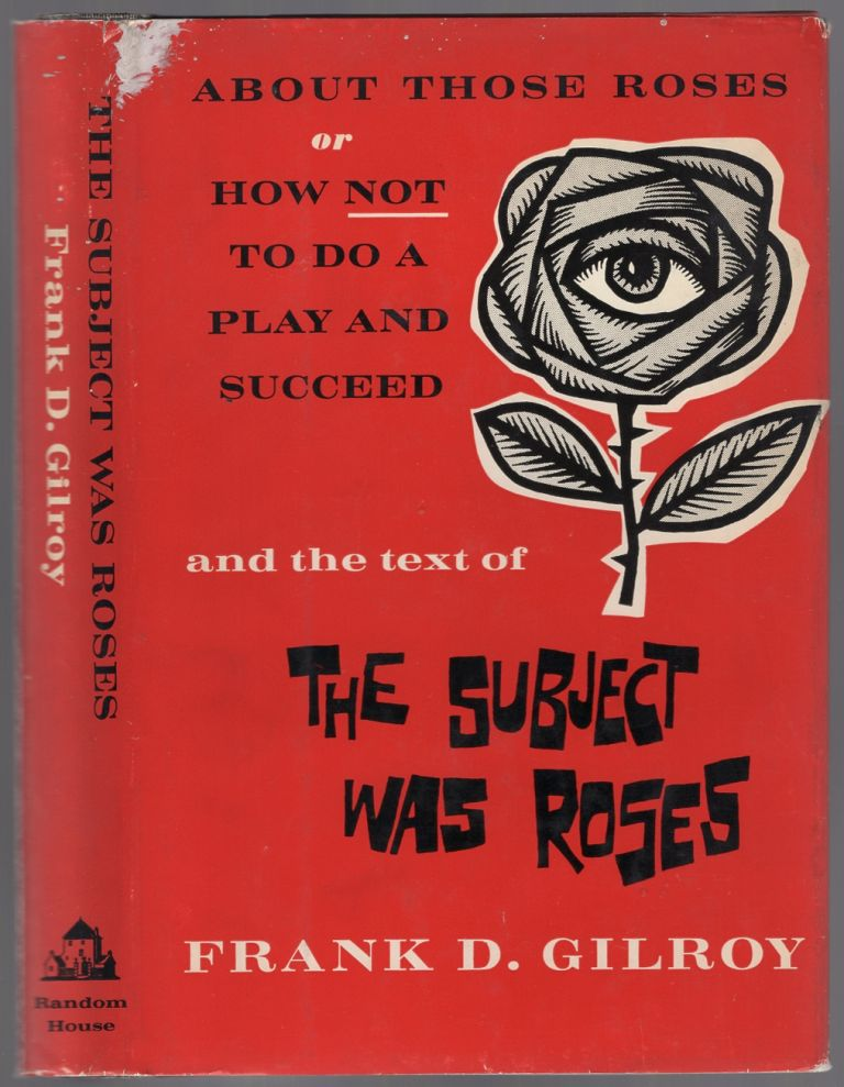 About Those Roses or How Not to do a Play and Succeed and the Text of The Subject Was Roses. Frank D. GILROY.