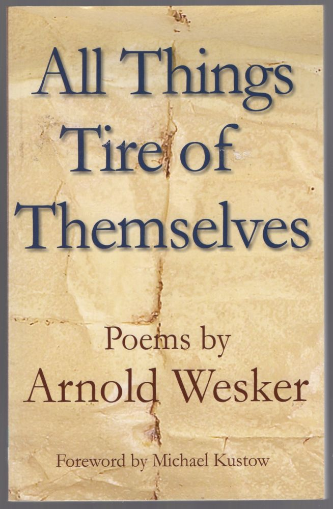 All Things Tire of Themselves: Poems. Arnold WESKER.