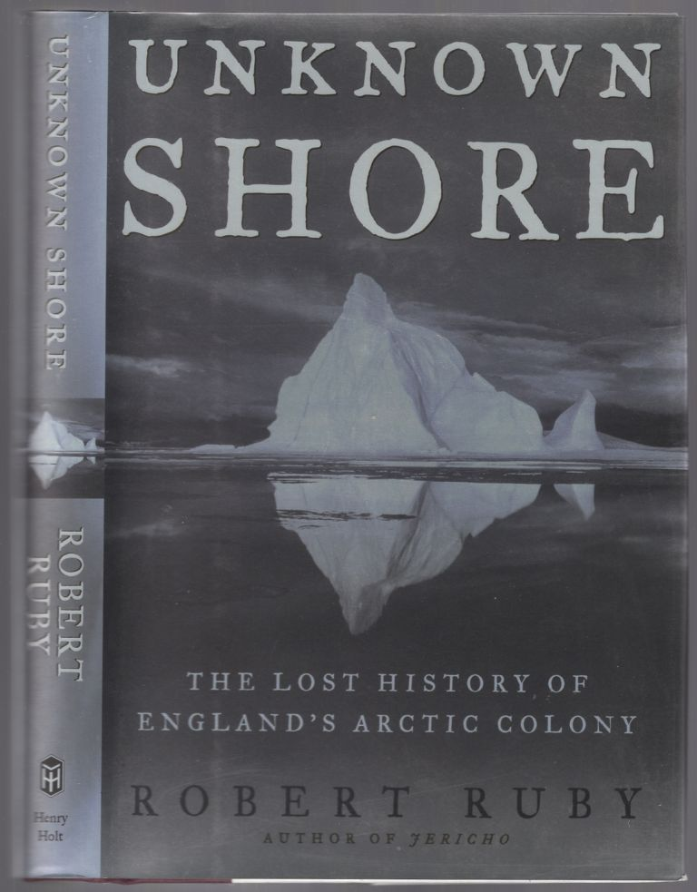 Unknown Shore: The Lost History of England's Arctic Colony. Robert RUBY.