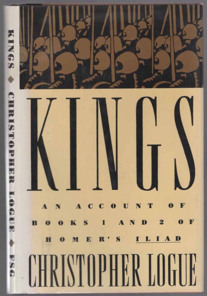 Kings: An Account of Books 1 and 2 of Homer's Iliad. Christopher LOGUE.