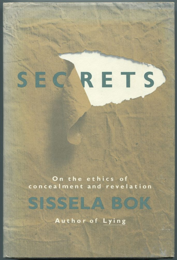 Secrets: On the Ethics of Concealment and Revelation. Sissela BOK.